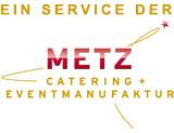 Ein Service von: METZ CATERING + EVENTMANUFAKTUR